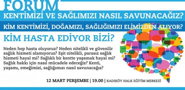 12 Mart'ta Forum: 'Kim Hasta Ediyor Bizi'?
