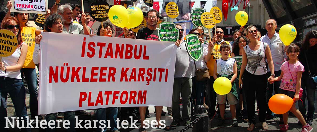 İstanbul, Ankara, Mersin, Sinop, İğneada, Samsun, Diyarbakır, Batman, Kıbrıs, Gürcistan ve Yunanistan'da nükleere karşı tek ses!