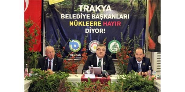 """Trakya Belediye Başkanları """"Nükleere Hayır"""" dedi"""