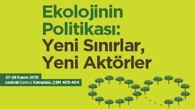 Ekolojinin Politikası: Yeni Sınırlar, Yeni Aktörler konferansından notlar