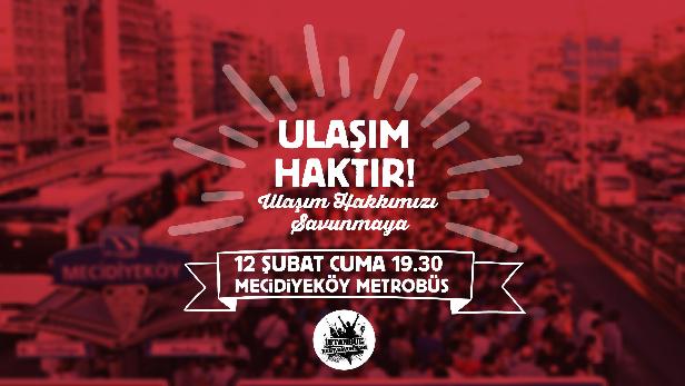 Ulaşım Hakkımızı Savunmaya, Cuma 19.30'da Mecidiyeköy'e!