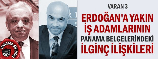Erdoğan'a yakın iş adamlarının Panama belgelerindeki ilginç ilişkileri