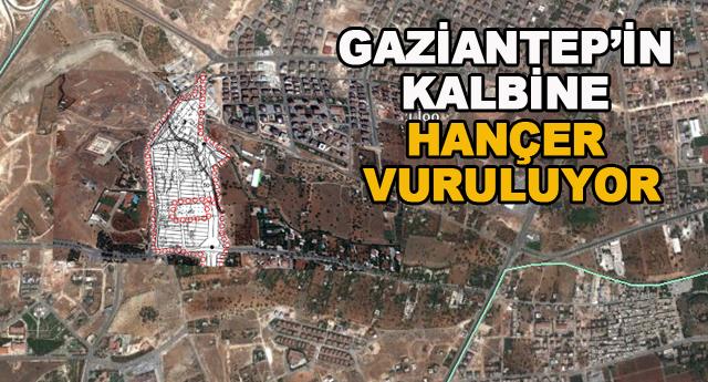 Gaziantep'in kalbine hançer vuruluyor