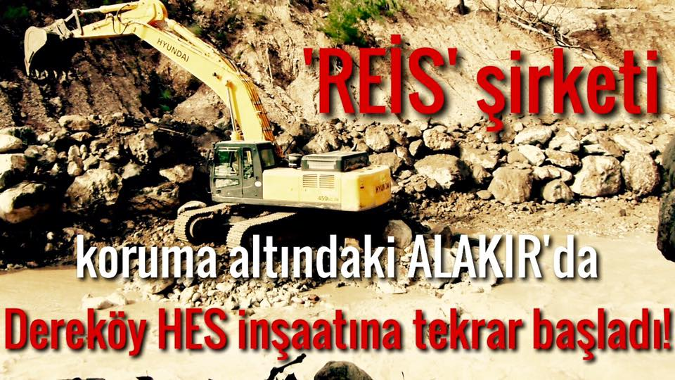 """""""REİS"""" şirketi Danıştay kararına rağmen HES için iş makinalarını Alakır'a soktu!"""