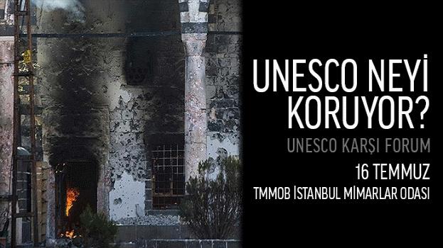 UNESCO neyi koruyor? UNESCO Karşı Forum 16 Temmuz'da