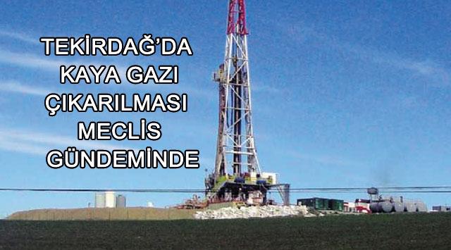 Tekirdağ'a kaya gazı Meclis gündeminde: Deprem etüdü var m?