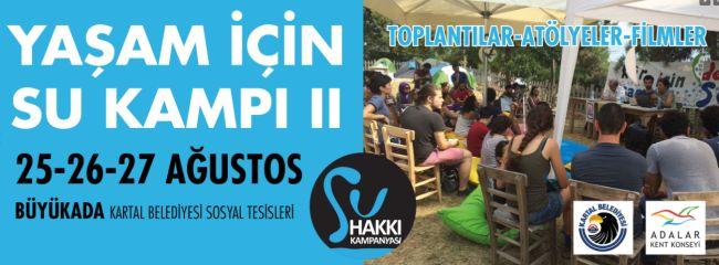 Büyükada'da Yaşam için Su Kampı: Kâr için değil, yaşam için su diyenler buluşuyor!