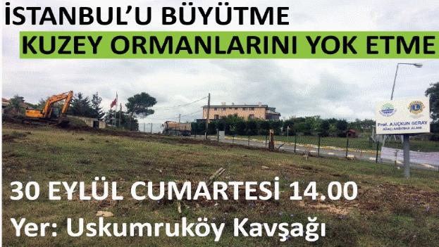 """Cumartesi 14.00'da Uskumruköy'e """"İBB, İstanbul'u büyütme Kuzey Ormanlarını yok etme!"""" demeye gidiyoruz"""