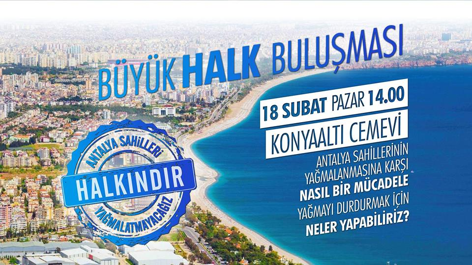 Antalyalılar, 18 Şubat pazar günü foruma çağırıyor: Antalya Sahillerini Yağmalatmayacağız