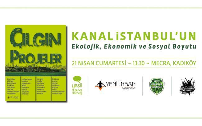 'Çılgın Projeler' kitabının tanıtım buluşmasında, 'Kanal İstanbul' paneli