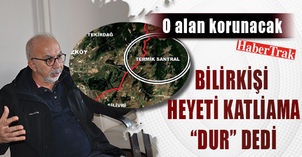 Bilirkişi heyeti Kuzey Ormanları, Çerkezköy'de yapılması planlanan orman kıyım planına hayır dedi